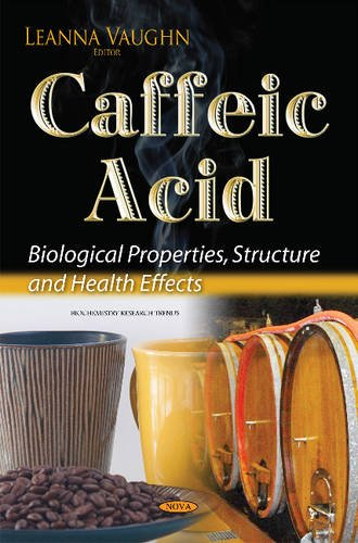 Caffeic Acid: Biological Properties, Structure & Health Effects (Biochemistry Research Trends S)