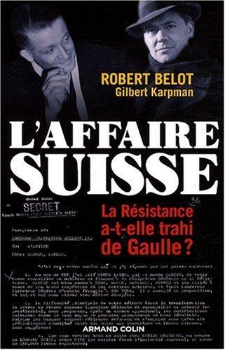 L'affaire suisse : La Résistance a-t-elle trahi de Gaulle ? (1943-1944)