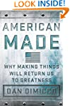 American Made: Why Making Things Will...