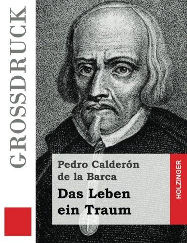 Das Leben ein Traum (Großdruck) (La vida es sueño) (German and Spanish Edition) [de la Barca, Pedro Calderón] (Tapa Blanda)
