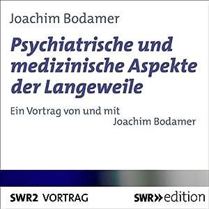 Psychiatrische und medizinische Aspekte der Langeweile Hörbuch