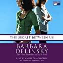 The Secret Between Us Audiobook by Barbara Delinsky Narrated by Cassandra Campbell