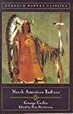 North American Indians (Classic, Nature, Penguin) (0140252673) by George Catlin