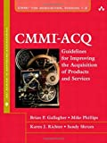CMMI-ACQ: Guidelines for Improving the Acquisition of Products and Services (0321580354) by Gallagher, Brian