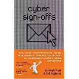 Cyber Sign Offs: The Most Comprehensive, Funny and Utterly Useless Collection of Hilariously Themed Email Signaturesby Hugh Murr