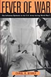 Fever of War: The Influenza Epidemic in the U.S. Army during World War I: The Influenza Epidemic in the U.S. Army during World War I