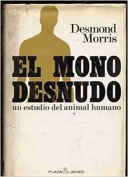 EL MONO DESNUDO DESMOND MORRIS - Casa del