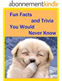 Fun Facts and Trivia You Would Never Know (English Edition)