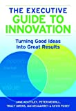 img - for The Executive Guide to Innovation: Turning Good Ideas into Great Results book / textbook / text book