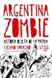 img - for Argentina zombie: Historia oculta de la patria (Spanish Edition) book / textbook / text book