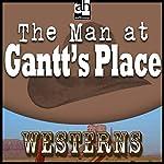 The Man at Gantt's Place | Steve Frazee