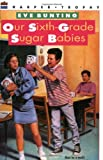 Our Sixth-Grade Sugar Babies (0064403904) by Bunting, Eve