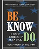 Be, Know, Do: Army Leadership Manual (1463511043) by Department of the Army