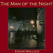 The Man of the Night (       UNABRIDGED) by Edgar Wallace Narrated by Cathy Dobson