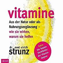 Vitamine - Aus der Natur oder als Nahrungsergänzung: Wie sie wirken, warum sie helfen Hörbuch von Ulrich Strunz Gesprochen von: Matthias Lühn