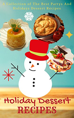 Holiday Dessert Recipes: A Collection of The Best Partys And Holidays Dessert Recipes by Jacob King
