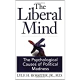 The Liberal Mind:  The Psychological Causes of Political Madness ~ Lyle H. Rossiter