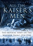 img - for All the Kaiser's Men: The Life and Death of the German Soldier on the Western Front book / textbook / text book