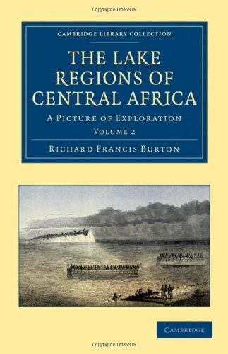The Lake Regions of Central Africa: A Picture of Exploration (Cambridge Library Collection - African Studies)