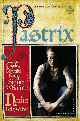 Pastrix: The Cranky Beautiful Faith of a Sinner & Saint by Nadia Bolz Weber