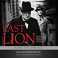 The Last Lion: Winston Spencer Churchill, Volume II: Alone, 1932-1940 (       UNABRIDGED) by William Manchester Narrated by Richard Brown