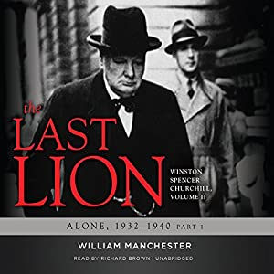 The Last Lion: Winston Spencer Churchill, Volume II: Alone, 1932-1940: Winston Spencer Churchill, Volume II: Alone, 1932-1940 Audiobook