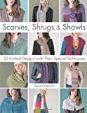 Scarves, Shrugs & Shawls: 22 Knitted Designs with Their Special Techniques