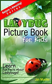 Ladybug Picture Book For Kids To Learn Fun Facts About Ladybugs (The Nature´s Amazing Series)
