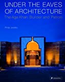 Under the Eaves of Architecture: The Aga Khan: Builder and Patron (3791337815) by Jodidio, Philip
