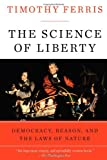 The Science of Liberty: Democracy, Reason, and the Laws of Nature (0060781513) by Ferris, Timothy