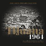 img - for Tijuana 1964: A Photographic and Historic View/Tijuana 1964: Una Visi n Fotogr fica e Hist rica {Commemorative Edition} book / textbook / text book