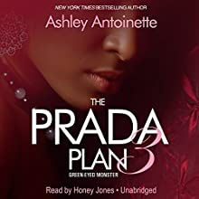The Prada Plan 3: Green -Eyed Monster Audiobook by Ashley Antoinette Narrated by Honey Jones