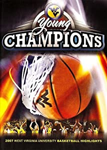 Young Champions: 2007 West Virginia Basketball