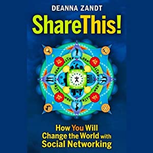 Share This: How You Will Change the World with Social Networking | [Deanna Zandt]