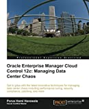 Oracle Enterprise Manager Cloud Control 12c: Managing Data Center Chaos