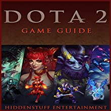 DOTA 2 Game Guide (       UNABRIDGED) by HIDDENSTUFF ENTERTAINMENT Narrated by Lanitta Elder