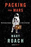 Packing for Mars: The Curious Science of Life in the Void [Hardcover]