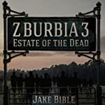 Z-Burbia 3: Estate of the Dead , Volume 3 (       UNABRIDGED) by Jake Bible Narrated by Andrew B. Wehrlen