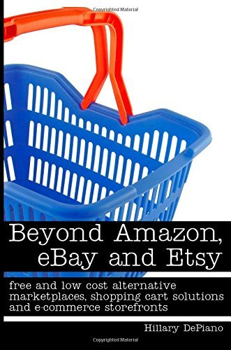 Beyond Amazon, eBay and Etsy: free and low cost alternative marketplaces, shopping cart solutions and e-commerce storefronts by Hillary DePiano (2014-11-13) (Ebay Shopping Cart compare prices)