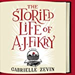 The Storied Life of A. J. Fikry (       UNABRIDGED) by Gabrielle Zevin Narrated by Scott Brick