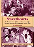 Sweethearts: The Timeless Love Affair -- On-Screen and Off -- Between Jeanette MacDonald and Nelson Eddy, updated edition