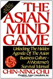 The Asian Mind Game: Unlocking the Hidden Agenda of the Asian Business Culture - A Westerner's Survival Manual (0892563524) by Chin-ning Chu
