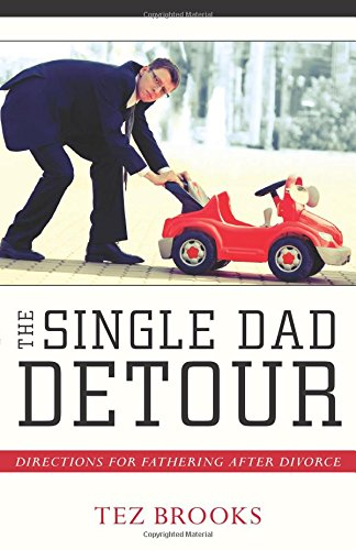 The Single Dad Detour: Directions for Fathering After Divorce PDF