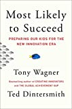 Most Likely to Succeed: A New Vision for Education to Prepare Our Kids for Todays Innovation Economy