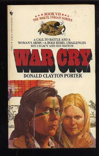 War Cry: The White Indian Series, Book VII, DONALD CLAYTON PORTER