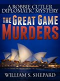 The Great Game Murders (Robbie Cutler Diplomatic Mysteries Book 5)