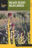 Pam MacKay Mojave Desert Wildflowers: A Field Guide to Wildflowers, Trees, and Shrubs of the Mojave Desert, Including the Mojave National Preserve, Death Va (Falcon Field Guides)