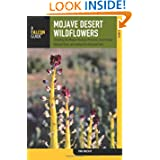 Mojave Desert Wildflowers, 2nd: A Field Guide to Wildflowers, Trees, and Shrubs of the Mojave Desert, Including...