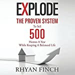 Explode: The Proven System to Sell 500 Homes a Year While Keeping a Balanced Life | Rhyan Finch