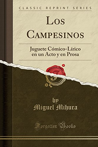 Los Campesinos: Juguete Comico-Lirico en un Acto y en Prosa (Classic Reprint)  [Mihura, Miguel] (Tapa Blanda)